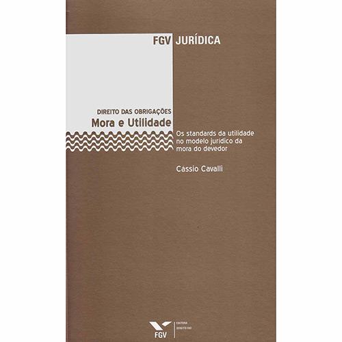 Mora e Utilidade: os Standards da Utilidade no Modelo Jurídico da Mora do Devedor - Cássio Cavalli