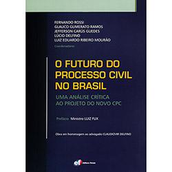 Futuro do Processo Civil no Brasil: uma Analise Critica ao Projeto do Novo Cpc, O