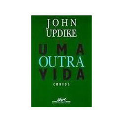 """Uma Outra Vida: Contos """" John Updike"""