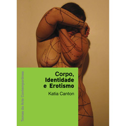 Temas da Arte Contemporânea - Corpo, Identidade e Erotismo