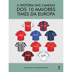 História das Camisas dos 10 Maiores Times da Europa (2013 - Edição 1)