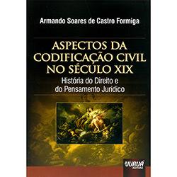Aspectos da Codificação Civil no Século Xix: História do Direito e do Pensamento Jurídico - Armando Soares de Castro Formiga