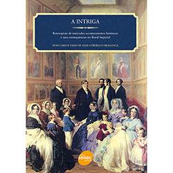 Intriga: Retrospecto de Intricados Acontecimentos Historicos e Suas Consequencias no Brasil Imperial, A