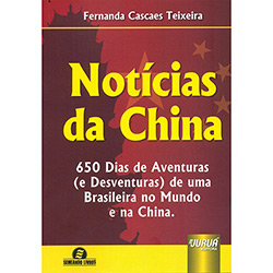 Notícias da China: 650 Dias de Aventuras - e Desventuras de uma Brasileira no Mundo e na China - Semeando Livros