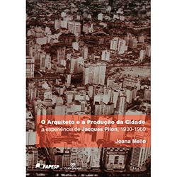 Arquiteto e a Producão da Cidade, O: a Experiência de Jacques Pilon 1930-1960 (0)