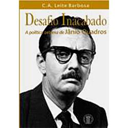 Desafio Inacabado: a Politica Externa de Janio Quadros