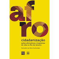 Afrocidadanização: Ações Afirmativas e Trajetórias de Vida no Rio de Janeiro