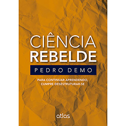 Ciência Rebelde: para Continuar Aprendendo, Cumpre Desestruturar-se (0)