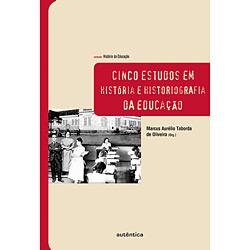 Cinco Estudos em Historia e Historiografia da Educacao