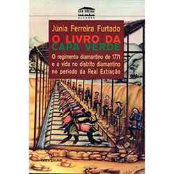 Livro da Capa Verde, o - Lei e Vida no Distrito Diamantino (1771)