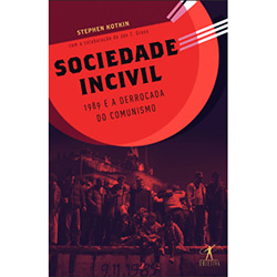 Sociedade Incivil: 1989 e a Derrocada do Comunismo