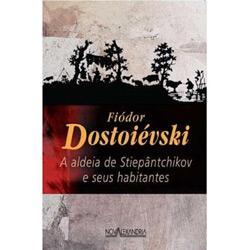 Aldeia de Stiepantchikov e Seus Habitantes, A