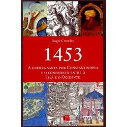 1453 - a Guerra Santa por Constantinopla e o Confronto Entre o Islao e o Oc