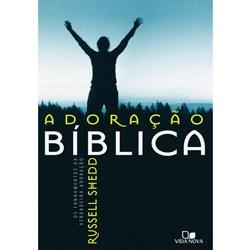 Adoracao Biblica: os Fundamentos da Verdadeira Adoracao
