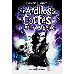 Sr. Ardiloso Cortês: Dias Sombrios - Volume 4 - Derek Landy