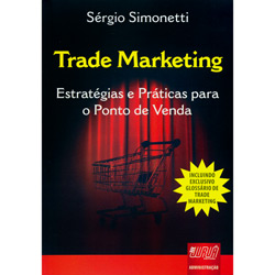 Trade Marketing - Estrategias e Praticas para o Ponto de Venda