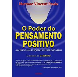 Poder do Pensamento Positivo, O: Guia Prático para Solução dos Seus Problemas Diários