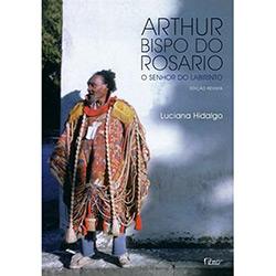 Arthur Bispo do Rosario: o Senhor do Labirinto