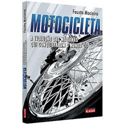 Motocicleta - a Evolucao das Maquinas Que Conquistaram o Mundo