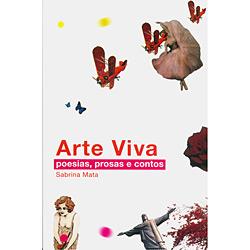Arte Viva: Poesias, Prosas e Contos