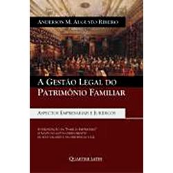 Gestao Legal do Patrimonio Familiar, a - Aspectos Empresarias e Juridicos