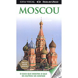 Guia Visual Moscou: o Guia Que Mostra o Que os Outros Só Contam - Inclui Mapa Avulso (2013 - Edição 1)