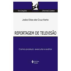 Reportagem de Televisão: Como Produzir, Executar e Editar