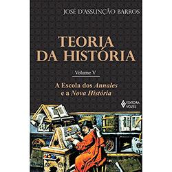 Teoria da História: a Escola dos Annales e a Nova História - Vol.5