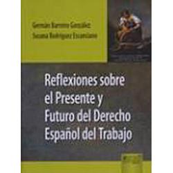 Reflexiones Sobre El Presente Y Futuro Del Derecho Espanol Del Trabajo