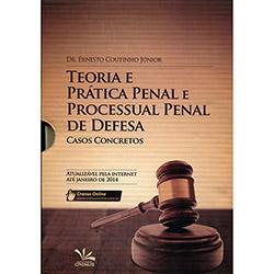 Teoria e Prática Penal e Processual Penal de Defesa: Casos Concretos - 2013 - Dr. Ernesto Coutinho Júnior