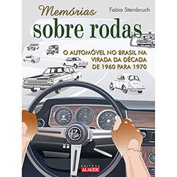 Memórias Sobre Rodas: o Automóvel no Brasil: na Virada da Década de 1960 para 1970