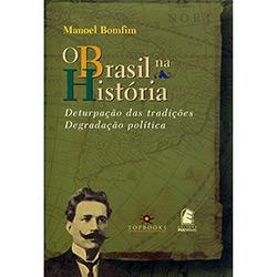 O Brasil na História: Deturpação das Tradições - Degradação Política