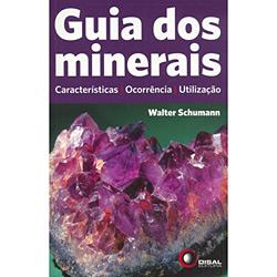 Guia dos Minerais: Caracteristicas, Ocorrência e Utilização