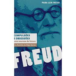 Compulsões e Obsessões: uma Neurose de Futuro - Coleção para Ler Freud