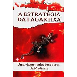 Estrategia da Lagartixa: uma Viagem pelos Bastidores da Medicina, A