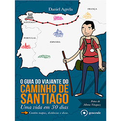 Guia do Viajante do Caminho de Santiago, O: uma Vida em 30 Dias