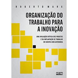 Organização do Trabalho para a Inovação: uma Avaliação Crítica dos Projetos e da Implantação de Trabalho em Grupos Com A