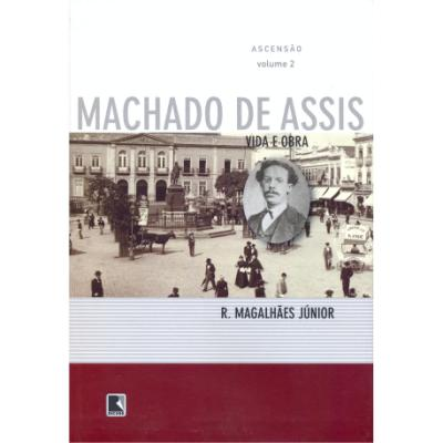 Vida e Obra de Machado de Assis - Vol 2 - Ascencao