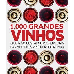 1000 Grandes Vinhos Que Não Custam uma Fortuna das Melhores Vinícolas do Mundo