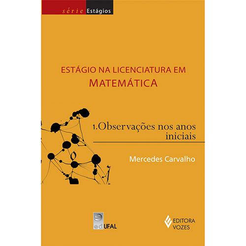 Estágio na Licenciatura em Matemática: Observações nos Anos Iniciais - Volume 1 - Mercedes Carvalho