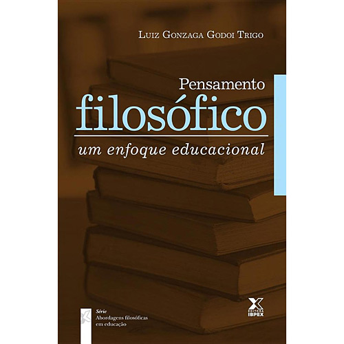 Pensamento Filosófico: um Enfoque Educacional - Luiz Gonzaga Godoi Trigo