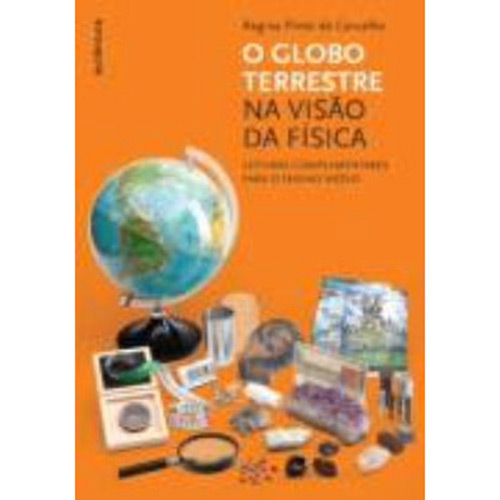 Globo Terrestre na Visao da Fisica, O: Leituras Complementares para o Ensino Medio