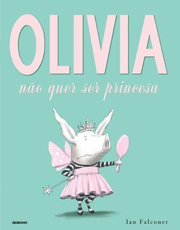 Olívia Não Quer Ser Princesa