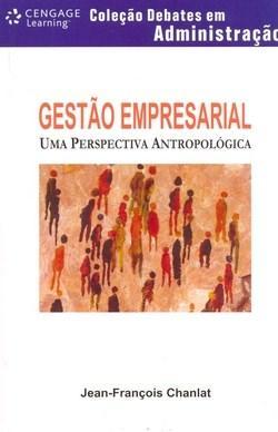 Gestão Empresarial: uma Perspectiva Antropológica - Coleção Debates em Administração