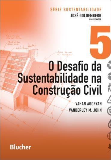 Desafio da Sustentabilidade na Construção Civil, O: Série Sustentabilidade - Vol.5