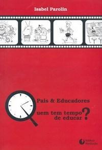 Pais e Educadores - Quem Tem Tempo de Educar?