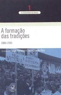 As Esquerdas do Brasil - a Formação das Tradições: 1889-1945 - Volume 1