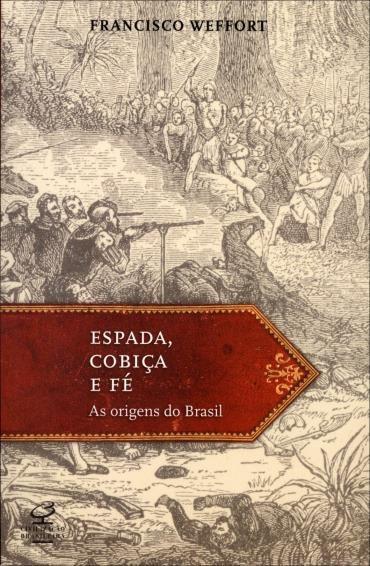 Espada, Cobiça e Fé: as Origens do Brasil