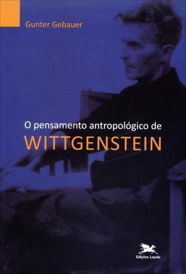Pensamento Antropológico de Wittgenstein, O