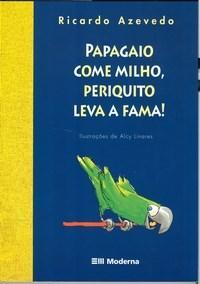 Papagaio Come Milho, Periquito Leva a Fama!